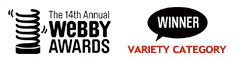 The 14th Annual Webby Awards. Winner - Variety Category.